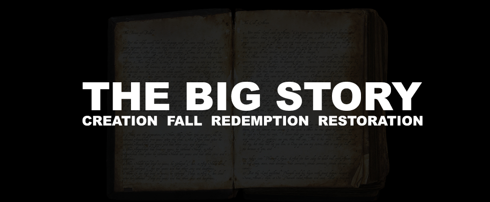 The Big Story: Creation Fall Redemption Restoration